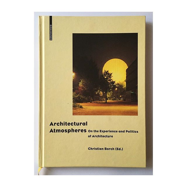 Architectural atmospheres. On the experience and politics of architecture. Christian Borch. Another fundamental reading of the studio. Our field studies focus on usages, appropriation strategies and atmospheres.#architecture #book #theory #atmosphere